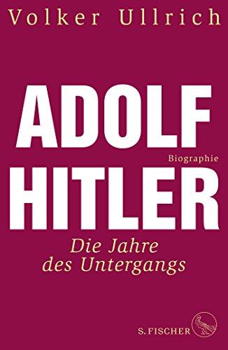 Buchseite und Rezensionen zu 'Adolf Hitler: Die Jahre des Untergangs 1939-1945 Biographie (Adolf Hitler. Biographie, Band 2)' von Volker Ullrich