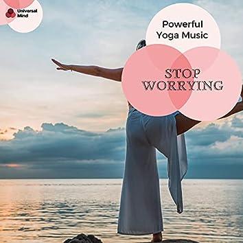 Stop Worrying - Powerful Yoga Music