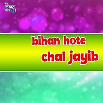 Bihan Hote Chal Jayib