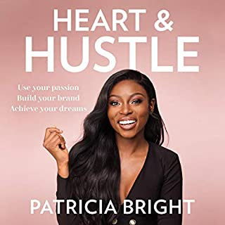 Heart and Hustle                   By:                                                                                                                                 Patricia Bright                               Narrated by:                                                                                                                                 Patricia Bright                      Length: 5 hrs and 24 mins     11 ratings     Overall 4.7