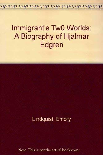Immigrant's Tw0 Worlds: A Biography of Hjalmar Edgren