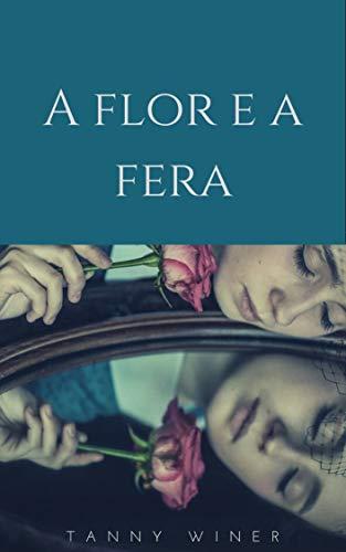 A FLOR E A FERA (Portuguese Edition)