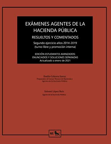 Exámenes Agentes de la Hacienda Pública resueltos y comentados: Segundo ejercicio años 2014-2019: Enunciados y soluciones separadas.