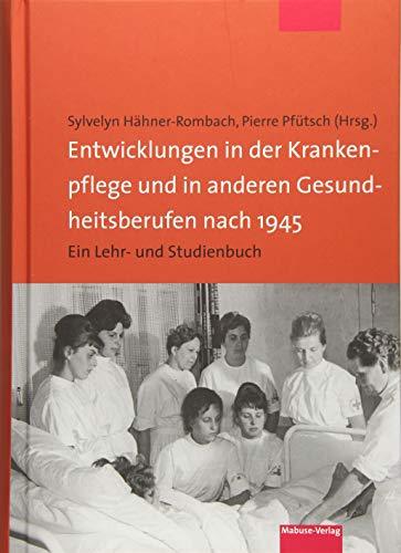 Entwicklungen in der Krankenpflege und in anderen Gesundheitsberufen nach 1945. Ein Lehr- und Studienbuch