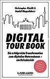 Digital Tour Book: Die erfolgreiche Transformation zum digitalen Unternehmen - ein...