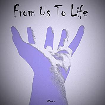 From Us to Life