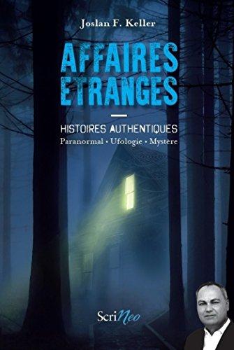 Affaires étranges - Histoires authentiques Paranormal, ufologie, mystère (Hors collection - adultes)