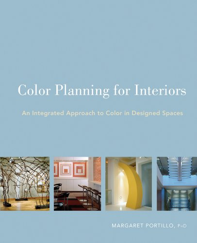 Color Planning for Interiors: An Integrated Approach to Color in Designed Spaces