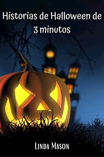 Historias de Haloween de 3 minutos: Primera serie de diez cuentos terroríficos, para leer en 3 minutos, antes de acostarse o en cualquier momento. Ideal ... de 3 minutos nº 1) (Spanish Edition)