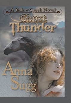 Ghost Thunder (Yellow Creek Novel Book 2) by [Anna Sugg]