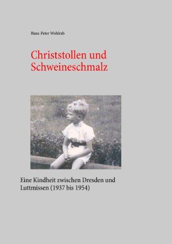 Christstollen und Schweineschmalz: Eine Kindheit zwischen Dresden und Luttmissen (1937 bis 1954)