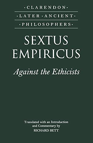 Sextus Empiricus: Against the Ethicists: (Adversus Mathematicos XI) (Clarendon Later Ancient Philosophers)