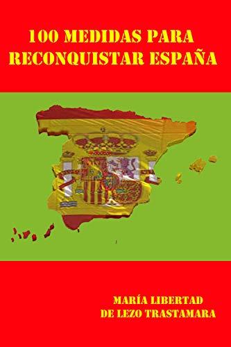 100 medidas para reconquistar España eBook: De Lezo Trastamara, María Libertad: Amazon.es: Tienda Kindle