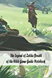The Legend of Zelda Breath of the Wild Game Guide Notebook:...