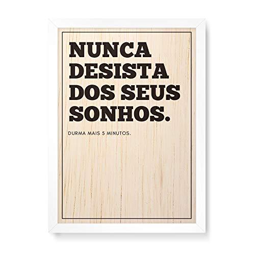 Arte Maníacos Quadro Decorativo em Madeira Nunca Desista dos Seus Sonhos - 23x16,25cm (Moldura caixa em laca branca)