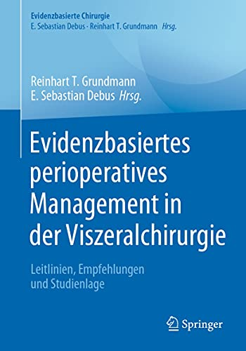 Evidenzbasiertes perioperatives Management in der Viszeralchirurgie: Leitlinien, Empfehlungen und Studienlage (Evidenzbasierte Chirurgie)