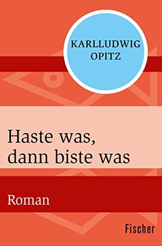 Haste was, dann biste was: Roman