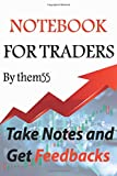 Notebook for traders: journal for day traders, scalpers and swing trader's: take notes and get feedbacks to look up for the next level of your performance in trading