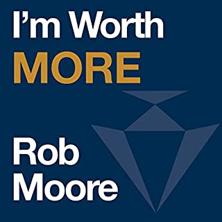 I'm Worth More                   By:                                                                                                                                 Rob Moore                               Narrated by:                                                                                                                                 Rob Moore                      Length: 6 hrs     Not rated yet     Overall 0.0