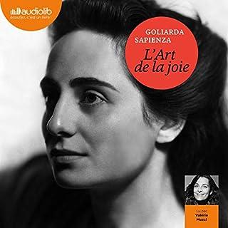 L'Art de la joie                   De :                                                                                                                                 Goliarda Sapienza                               Lu par :                                                                                                                                 Valérie Muzzi                      Durée : 23 h et 10 min     7 notations     Global 4,7
