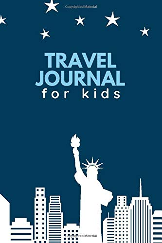 Travel Journal for Kids: Ideal Travel Journal Notebook for All Travel Drawings, Poetry, Sketching, Writing, Scribbling and Much More of Exciting ... 110 Pages (Kids Travels Logbook, Band 44)