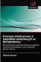 Energia elektryczna z odpadów drobiowych w Bangladeszu: Potencjał wytwarzania energii elektrycznej z odpadów drobiowych w Bangladeszu: studium przypadku dystryktu Gazipur
