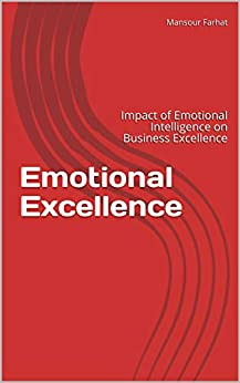 Emotional Excellence: Impact of Emotional Intelligence on Business Excellence by [Mansour Farhat, MANSOUR FARHAT]