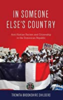 In Someone Else's Country: Anti-Haitian Racism and Citizenship in the Dominican Republic
