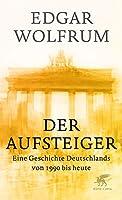 Der Aufsteiger: Eine Geschichte Deutschlands von 1990 bis heute