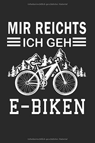 Mir Reichts Ich Geh E-Biken: Elektro-Fahrrad & E-Bike Notizbuch 6'x9' Elektro-Mountainbike Geschenk für Hilfsmotor & Mountainbiker