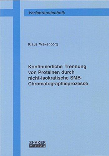 Kontinuierliche Trennung von Proteinen durch nicht-isokratische SMB-Chromatographieprozesse (Berichte aus der Verfahrenstechnik)