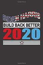 Biden Harris Build Back Better 2020: Biden Harris & Election Notebook 6'x 9' 120 Pages Joe Biden Gift For Biden Harris 202...