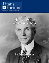 Image: Henry Ford: An American Icon (Titans of Fortune) | Kindle Edition | by Daniel Alef (Author). Publisher: Meta4 Publishing (December 9, 2008)