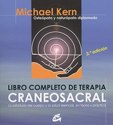 Libro Completo De La Terapia Craneosacral: LA SABIDURÍA DEL CUERPO Y LA SALUD ESENCIAL, EN TEORÍA Y PRÁCTICA (CUERPO MENTE)