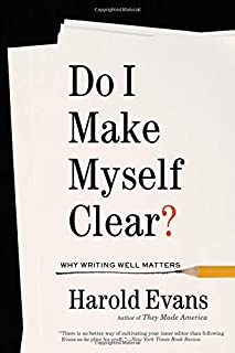 Do I Make Myself Clear?: A Practical Guide to Writing Well in the Modern Age