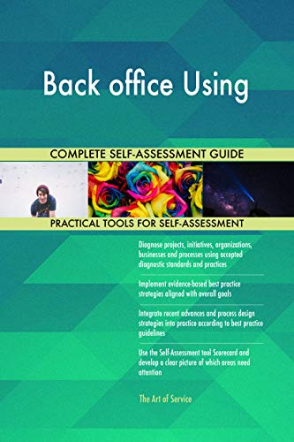 Back office Using All-Inclusive Self-Assessment - More than 700 Success Criteria, Instant Visual Insights, Comprehensive Spreadsheet Dashboard, Auto-Prioritized for Quick Results