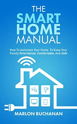 The Smart Home Manual How to Automate Your Home to Keep Your Family Entertained Comfortable product image