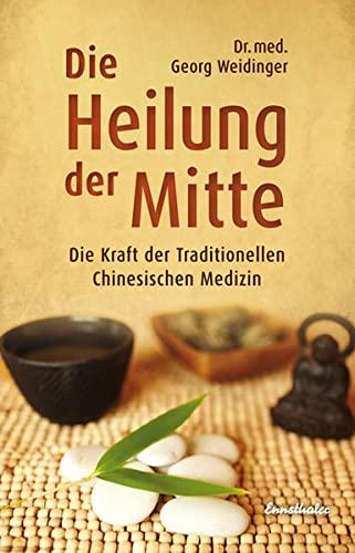 Weidinger, Georg<br />Die Heilung der Mitte: Die Kraft der Traditionellen Chinesischen Medizin