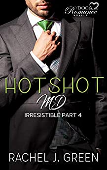 HOTSHOT MD - Irresistible (Book 4): A Small-Town Bully Doctor Love Story, Breaking Up With My Boss (DOC Romance Novels 8) by [Rachel J. Green]