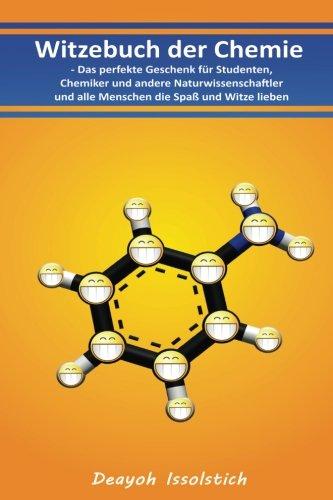 Witzebuch der Chemie:: Das perfekte Geschenk für Studenten, Chemiker und andere Naturwissenschaftler und alle Menschen die Spaß und Witze lieben