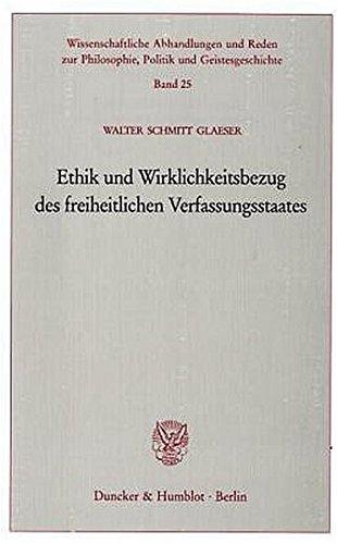 Ethik und Wirklichkeitsbezug des freiheitlichen Verfassungsstaates. (Wissenschaftliche Abhandlungen und Reden zur Philosophie, Politik und Geistesgeschichte; PPG 25)