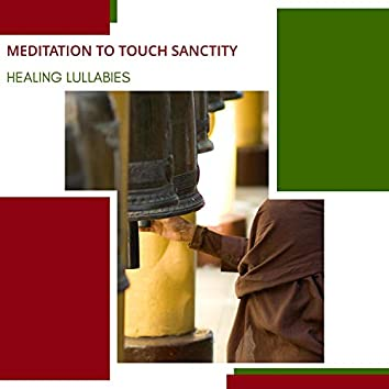 Meditation To Touch Sanctity - Healing Lullabies