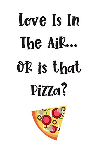 Love Is In The Air....Or Is That Pizza?: Funny Valentine's Day Gifts For Men / Women: Blank Paperback Journal: Great Alternative To A Greeting Card! Includes Coloring Page!