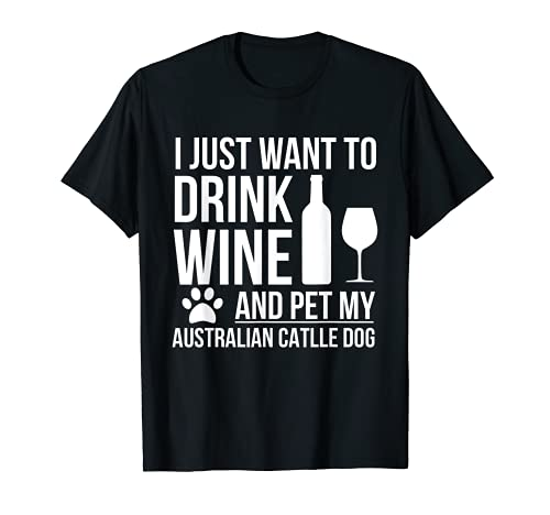Beber Vino Pet mi perro de ganado australiano perro mamá dueño Camiseta