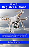 How To Register A Drone: Instructions for and an examination of UAS registration under 14 CFR Part 48. (English Edition)