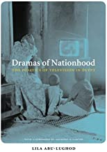 Dramas of Nationhood: The Politics of Television in Egypt (Lewis Henry Morgan Lecture Series Book 2001)