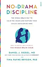 No-Drama Discipline: the bestselling parenting guide to nurturing your child's developing mind
