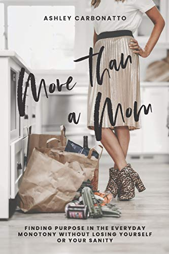 Compare Textbook Prices for More Than A Mom: Finding Purpose In the Everyday Monotony Without Losing Yourself Or Your Sanity  ISBN 9798628404843 by Carbonatto, Ashley,Mitchell, Rachael,Taylor, Morgan