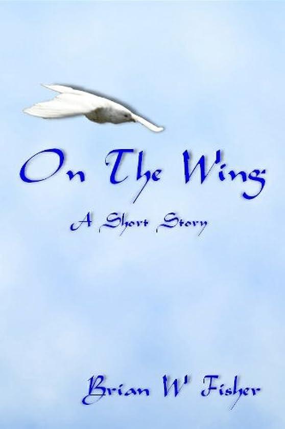 幸運なことに酔った覚えているOn The Wing (English Edition)