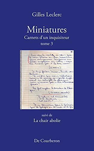 Miniatures. Carnets d'un inquisiteur. Tome 3. Suivi de La chair abolie (French Edition)